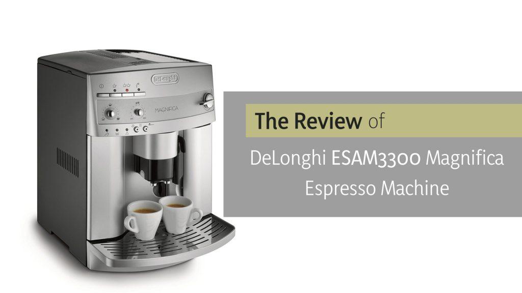 Delonghi ESAM3300 Magnifica review