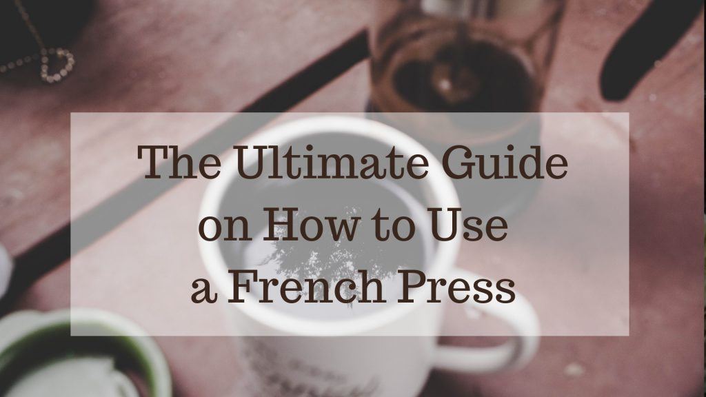 The Ultimate Guide on How to Use a French Press